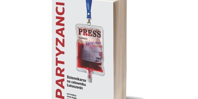 """""""Partyzanci. Dziennikarze na celowniku Łukaszenki"""" – premiera książki"""